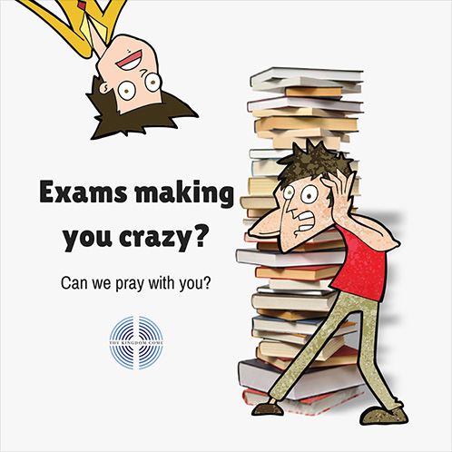 Exams making you crazy? Can we pray with you?
