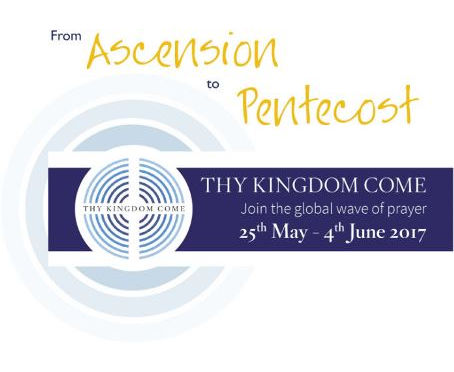 From Ascension to Pentecost, Thy Kingdom Come Join the global wave of prayer 25th May - 4th June 2017
